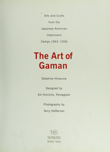 The art of gaman : arts and crafts from the Japanese American internment camps, 1942-1946 by