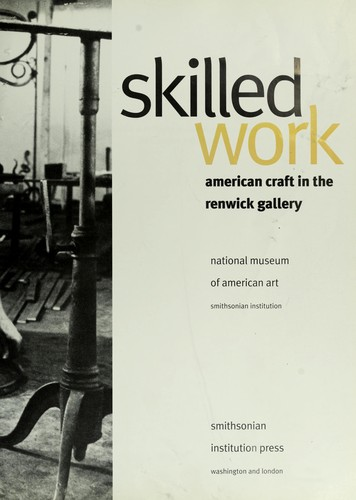 Skilled work : American craft in the Renwick Gallery, National Museum of American Art, Smithsonian Institution by