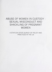Cover of: Abuse of women in custody : sexual misconduct and shackling of pregnant women : a state-by-state survey of policies and practices in the U.S |