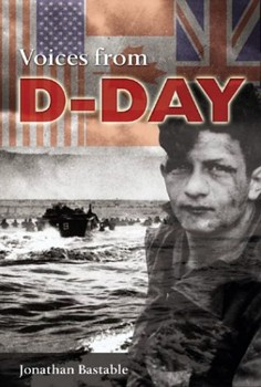 Voices From D-Day by Jonathan Bastable
