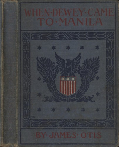 When Dewey came to Manila by Otis, James