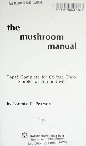 The mushroom manual : tops! complete for college class : simple for you and me by