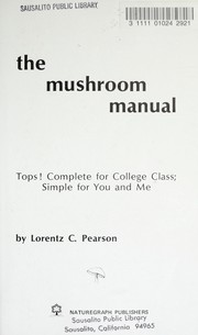Cover of: The mushroom manual : tops! complete for college class : simple for you and me |