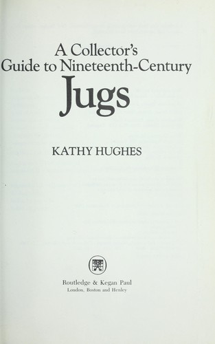 A collector's guide to nineteenth-century jugs by Kathy Hughes