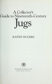 Cover of: A collector's guide to nineteenth-century jugs by Kathy Hughes
