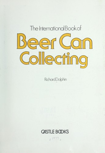 International Book of Beer Can Collecting by Robert R. Dolphin