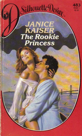 The rookie princess by Janice Kaiser