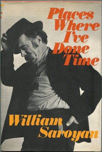 Places Where I've Done Time by William Saroyan
