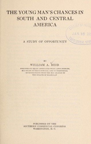 The young man's chances in South and Central America by Reid, William A.