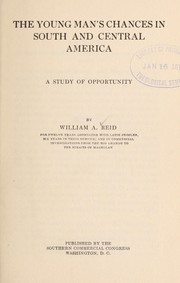 Cover of: The young man's chances in South and Central America by Reid, William A.