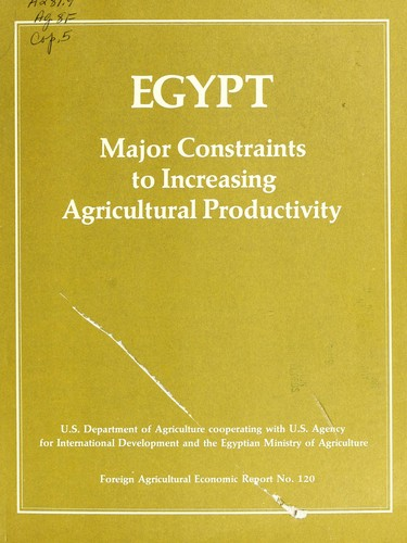 Egypt, major constraints to increasing agricultural productivity by Egyptian-U.S. Agricultural Sector Assessment Team.