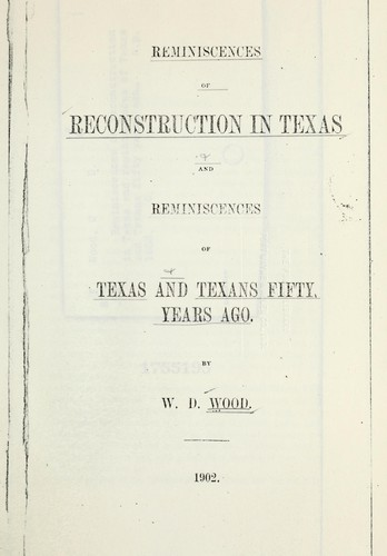 Reminiscences of reconstruction in Texas by W. D. Wood