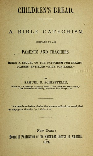 CHILDREN'S BREAD; A BIBLE CATECHISM COMPILED TO AID PARENTS AND TEACHERS by SAMUEL BRADHURST SCHIEFFELIN