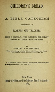 Cover of: CHILDREN'S BREAD; A BIBLE CATECHISM COMPILED TO AID PARENTS AND TEACHERS | SAMUEL BRADHURST SCHIEFFELIN
