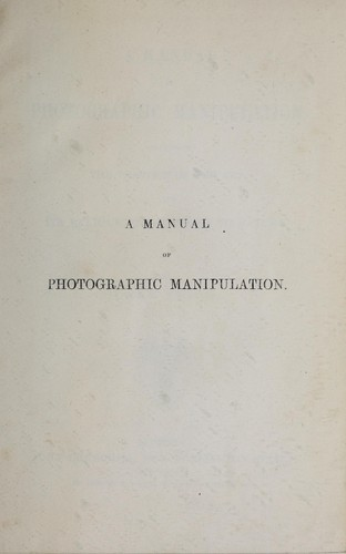 A manual of photographic manipulation by