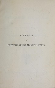 Cover of: A manual of photographic manipulation |