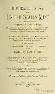 Cover of: Illustrated history of the U.S. mint, with short historical sketches and illustrations of the branch mints and assay offices, and a complete description of American coinage ... | George Greenlief Evans