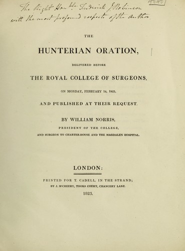 The Hunterian Oration, delivered before the Royal College of Surgeons ... February 14, 1825 by Norris, William