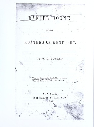Daniel Boone, and the hunters of Kentucky by W. H. Bogart