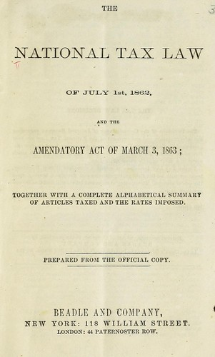 The national tax law of July 1st, 1862, and the amendatory act of March 3, 1863 by Beadle and Adams (1872-1898)