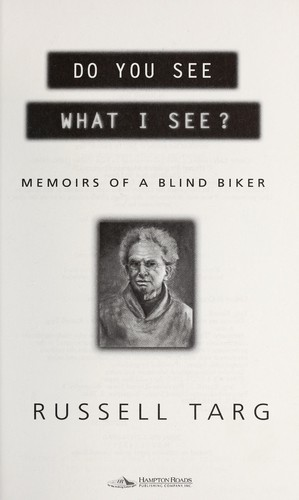 Do you see what I see? : memoirs of a blind biker by