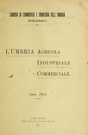 Cover of: L'UMBRIA AGRICOLA, INDUSTRIALE, COMMERCIALE | UMBRIAD. CAMERA DI COMMERCIO E INDUSTRIA, FOLIGNO