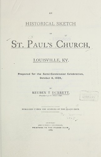 An historical sketch of St. Paul's church, Louisville, Ky by Reuben Thomas Durrett