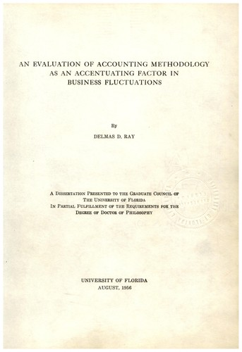 An evaluation of accounting methodology as an accentuating factor in business fluctuations by Delmas Dennis Ray