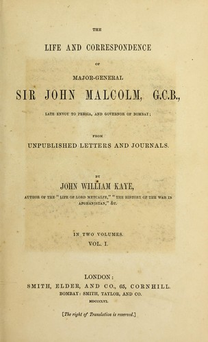 The life and correspondence of Major-General Sir John Malcolm by Kaye, John William Sir)