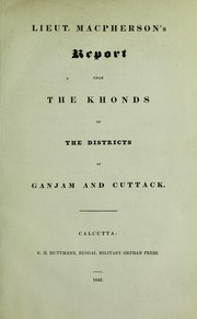 Cover of: Report upon the Khonds of the districts of Ganjam and Cuttack | Samuel Charters Macpherson