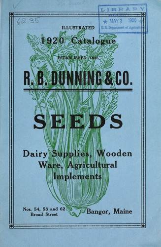 1920 illustrative and descriptive catalogue of garden, field and grass seeds, garden tools, agricultural implements, poultry supplies, wooden ware, dairy supplies, etc by R.B. Dunning & Co