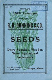 Cover of: 1920 illustrative and descriptive catalogue of garden, field and grass seeds, garden tools, agricultural implements, poultry supplies, wooden ware, dairy supplies, etc | R.B. Dunning & Co