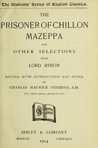 The prisoner of Chillon, Mazeppa, and other selections from Lord Byron by Lord Byron