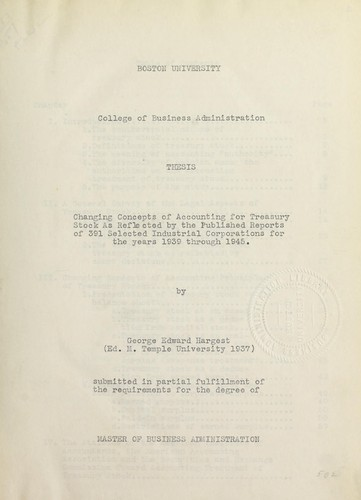 Changing concepts of accounting for treasury stock as reflected by the published reports of 391 selected industrial corporations for the years 1939 through 1945 by George E. Hargest