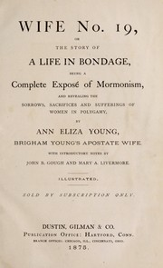 Cover of: Wife no. 19, or, The story of a life in bondage | Ann Eliza Young