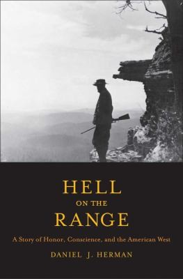 Hell On The Range A Story Of Honor Conscience And The American West by Daniel Justin Herman