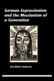 Cover of: German Expressionism And The Messianism Of A Generation | Lisa Marie Anderson