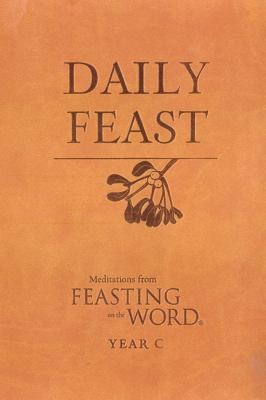 Daily Feast Meditations From Feasting On The Word by Kathleen Long Bostrom