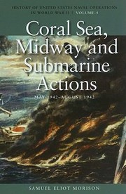 Cover of: Coral Sea Midway And Submarine Actions May 1942aug 1942 History Of United States Naval Operations In World War Ii | Samuel Eliot Morison