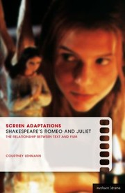 Cover of: Shakespeares Romeo And Juliet The Relationship Between Text And Film | Courtney Lehmann