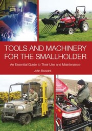 Cover of: Tools And Machinery For The Smallholder An Essential Guide To Their Use And Maintenance | John Bezzant