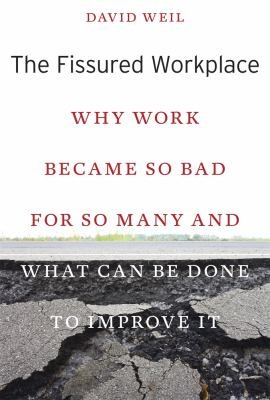 The Fissured Workplace Why Work Became So Bad For So Many And What Can Be Done To Improve It by David Weil