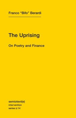 "The Uprising On Poetry And Finance by Franco ""Bifo"" Berardi"