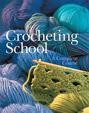 Cover of: Crocheting School by Inc. Sterling Publishing Co.