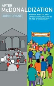 Cover of: After Mcdonaldization Mission Ministry And Christian Discipleship In An Age Of Uncertainty | John William Drane