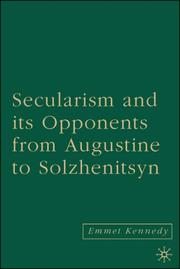 Cover of: Secularism and Its Opponents from Augustine to Solzhenitsyn by Emmet Kennedy
