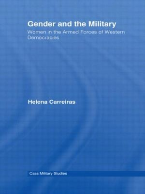 Gender And The Military Women In The Armed Forces Of Western Democracies by Helena Carreiras