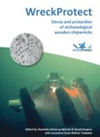 Wreckprotect Decay And Protection Of Archaeological Wooden Shipwrecks by David Gregory