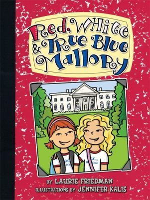 Red White True Blue Mallory by Laurie B. Friedman