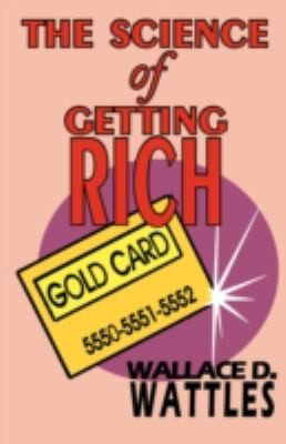 The Science of Getting Rich  Complete Text by Wallace D. Wattles